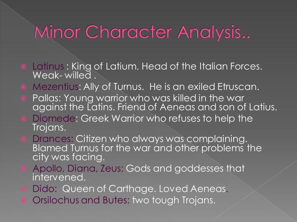  Latinus : King of Latium. Head of the Italian Forces.