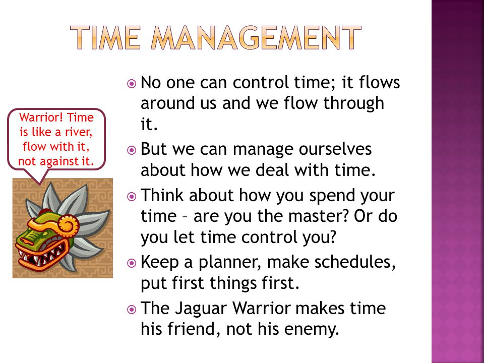  No one can control time; it flows around us and we flow through it.