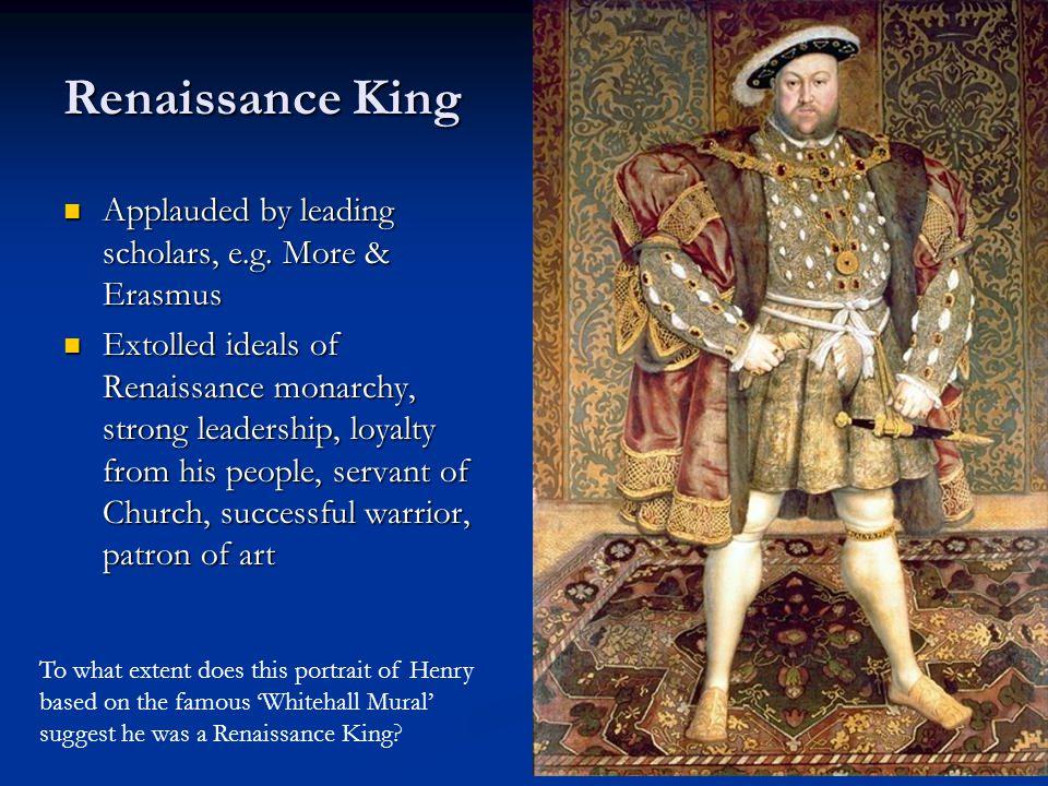 Renaissance King Applauded by leading scholars, e.g.