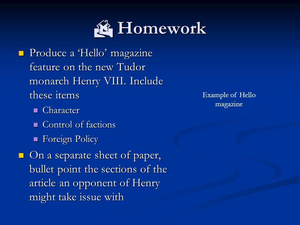  Homework Produce a 'Hello' magazine feature on the new Tudor monarch Henry VIII.