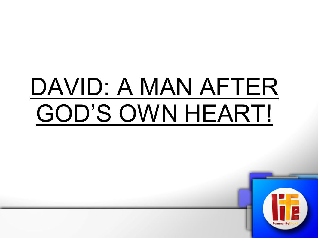 DAVID: A MAN AFTER GOD'S OWN HEART!