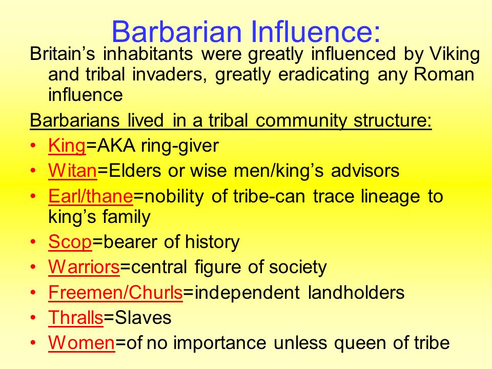 Barbarian Influence: Britain's inhabitants were greatly influenced by Viking and tribal invaders, greatly eradicating any Roman influence Barbarians l