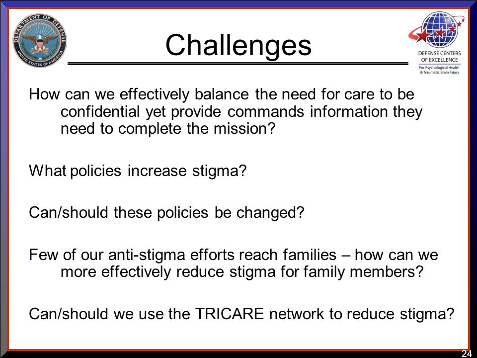 24 Challenges How can we effectively balance the need for care to be confidential yet provide commands information they need to complete the mission?