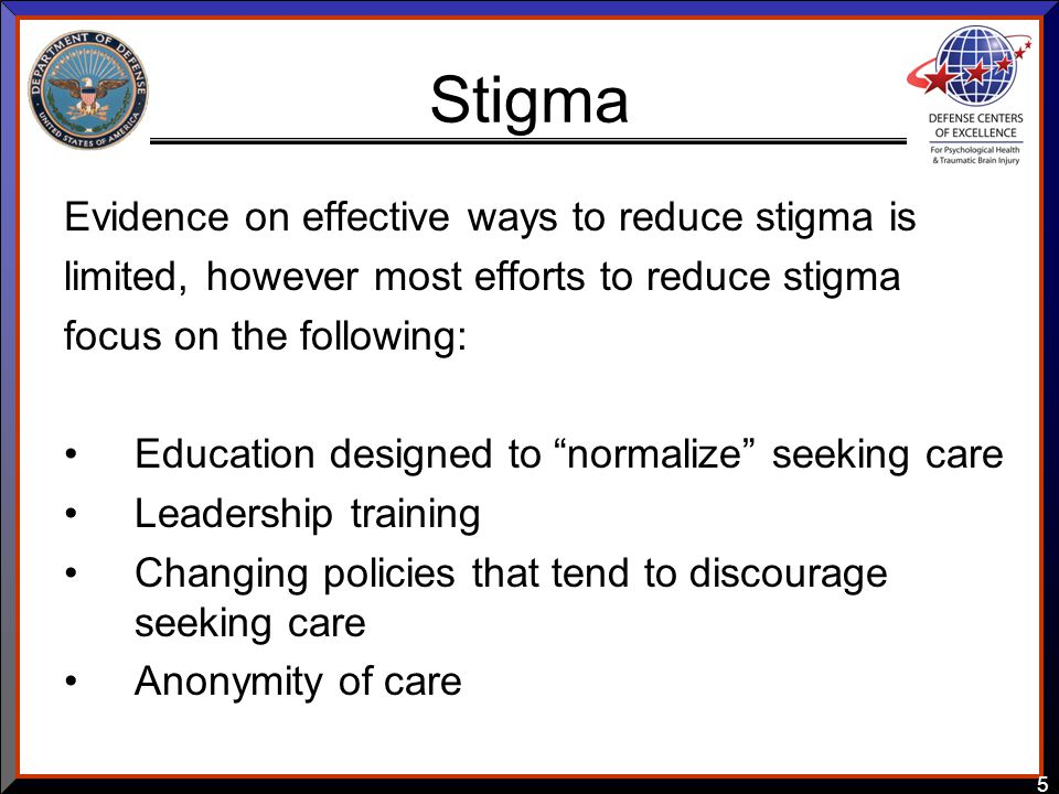 5 Stigma Evidence on effective ways to reduce stigma is limited, however most efforts to reduce stigma focus on the following: Education designed to ""