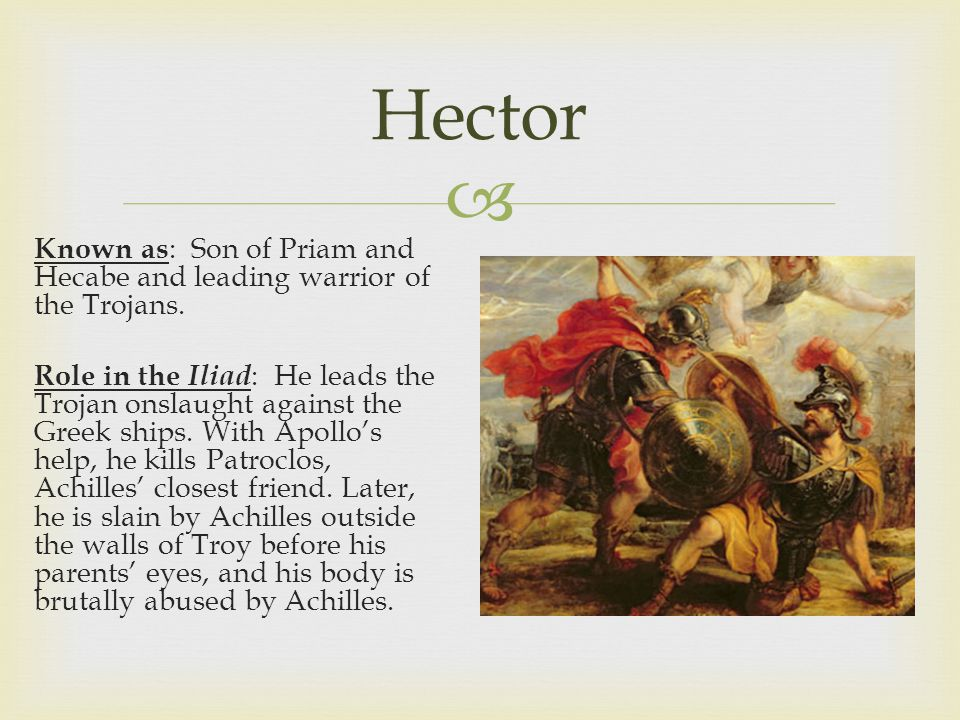  Hector Known as : Son of Priam and Hecabe and leading warrior of the Trojans.