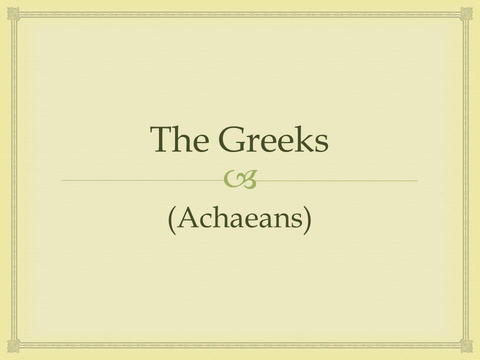  The Greeks (Achaeans)