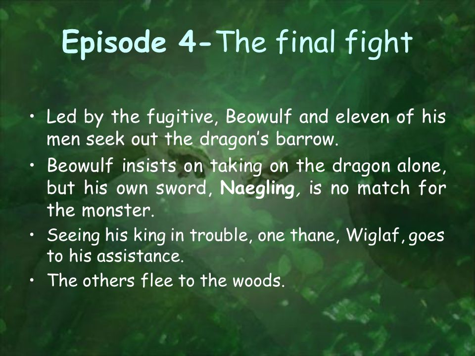 Episode 4-The final fight Led by the fugitive, Beowulf and eleven of his men seek out the dragon's barrow.