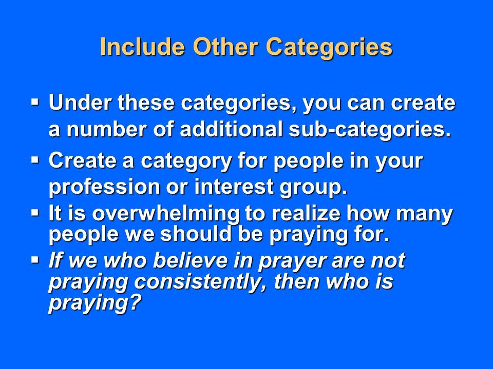 Include Other Categories  Under these categories, you can create a number of additional sub-categories.  Create a category for people in your profes