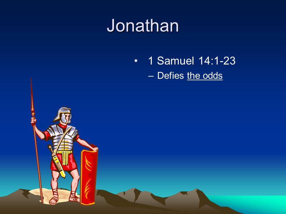 Jonathan 1 Samuel 14:1-23 –Defies the odds