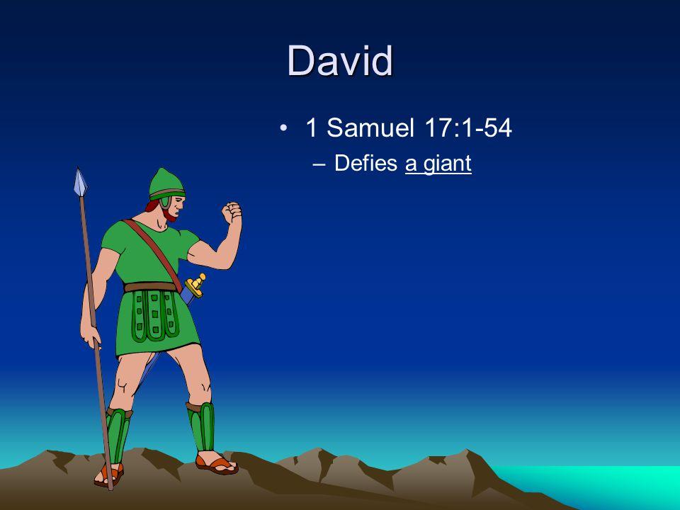 David 1 Samuel 17:1-54 –Defies a giant