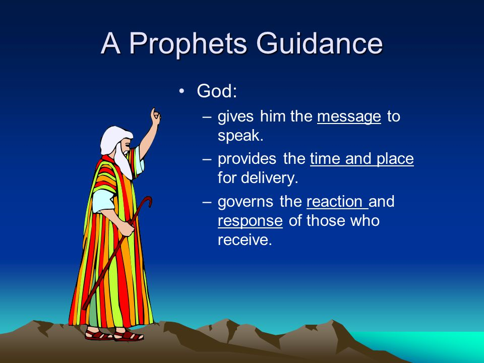 A Prophets Guidance God: –gives him the message to speak.