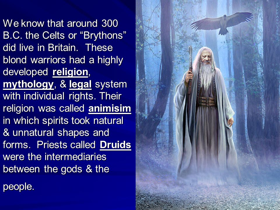 """We know that around 300 B.C. the Celts or """"Brythons"""" did live in Britain. These blond warriors had a highly developed religion, mythology, & legal sys"""