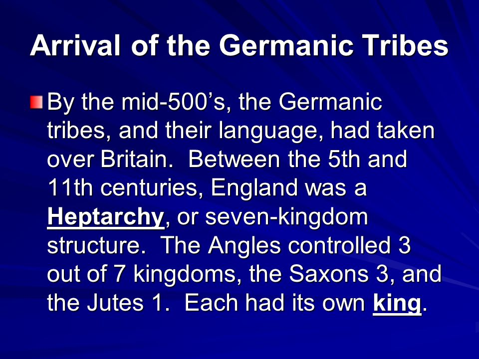Arrival of the Germanic Tribes By the mid-500's, the Germanic tribes, and their language, had taken over Britain. Between the 5th and 11th centuries,