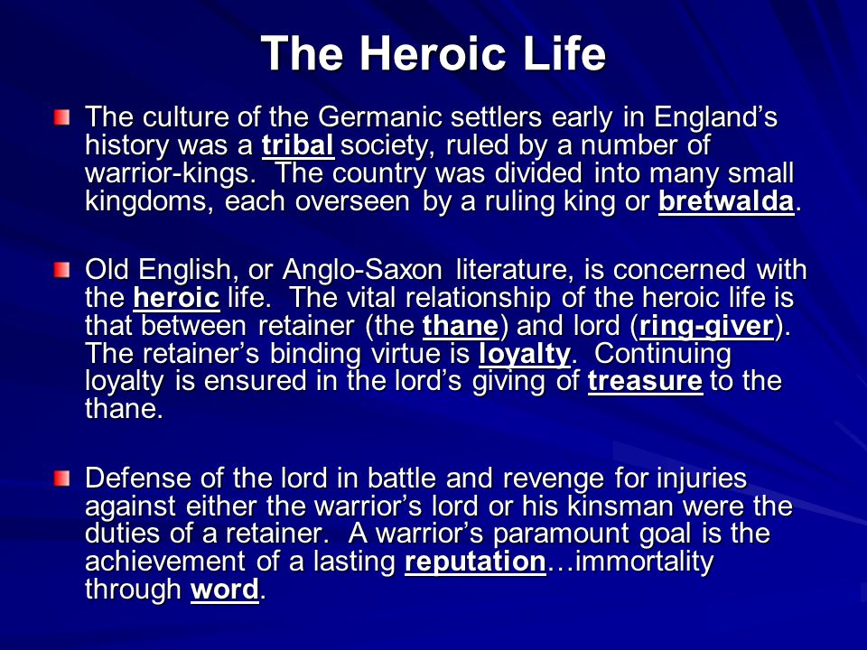 The Heroic Life The culture of the Germanic settlers early in England's history was a tribal society, ruled by a number of warrior-kings. The country