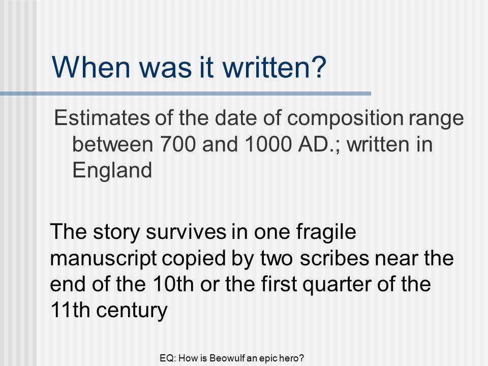 EQ: How is Beowulf an epic hero. When was it written.