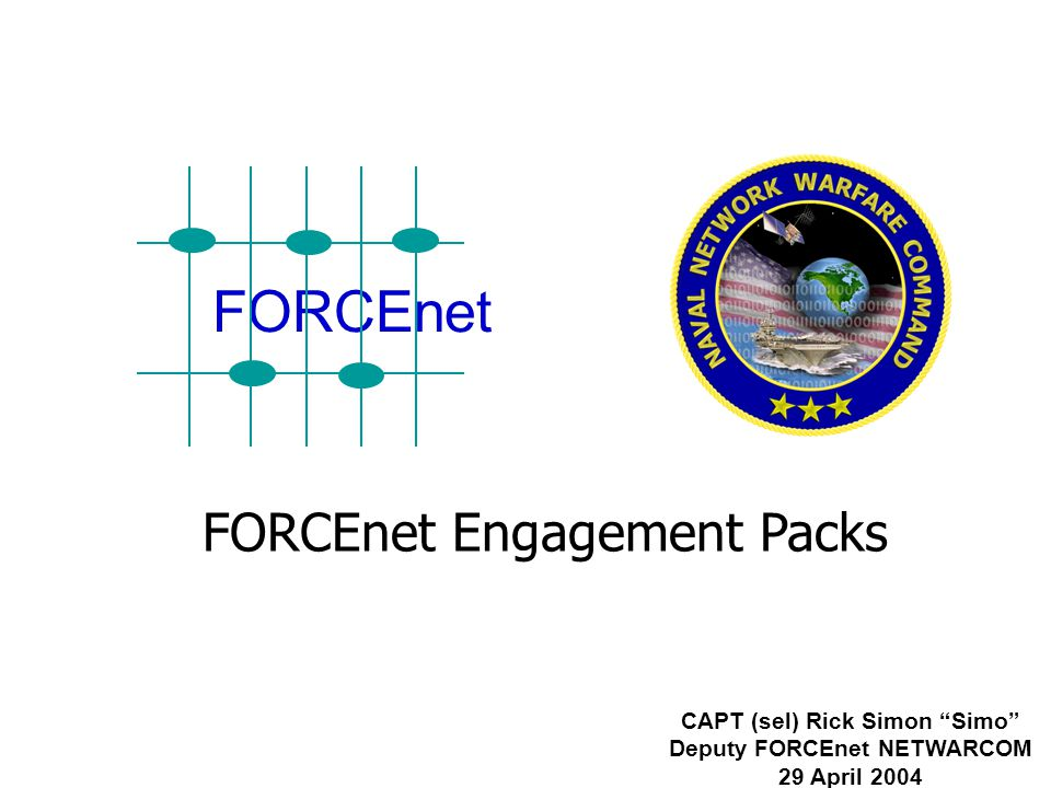 FORCEnet Engagement Packs CAPT (sel) Rick Simon Simo Deputy FORCEnet NETWARCOM 29 April 2004 FORCEnet