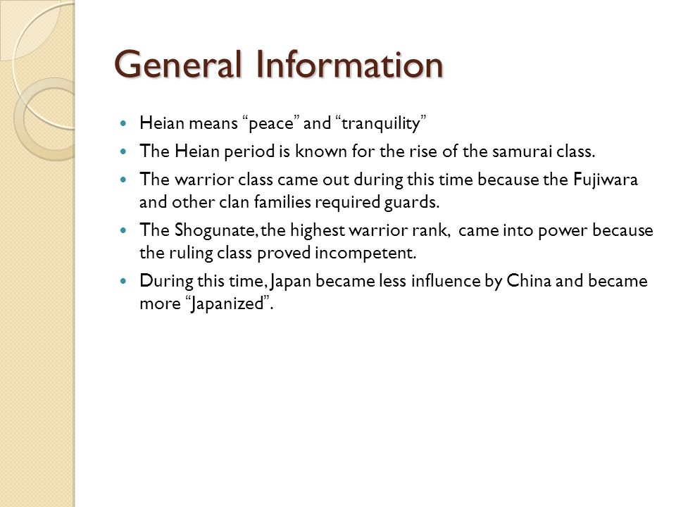 General Information Heian means peace and tranquility The Heian period is known for the rise of the samurai class.