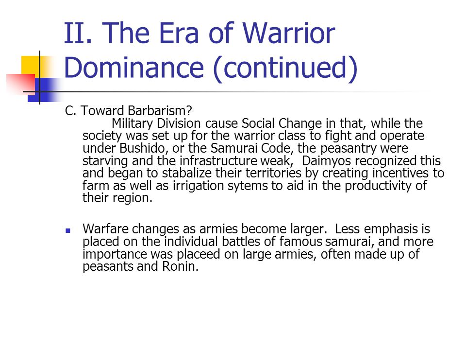 II. The Era of Warrior Dominance (continued) C. Toward Barbarism? Military Division cause Social Change in that, while the society was set up for the