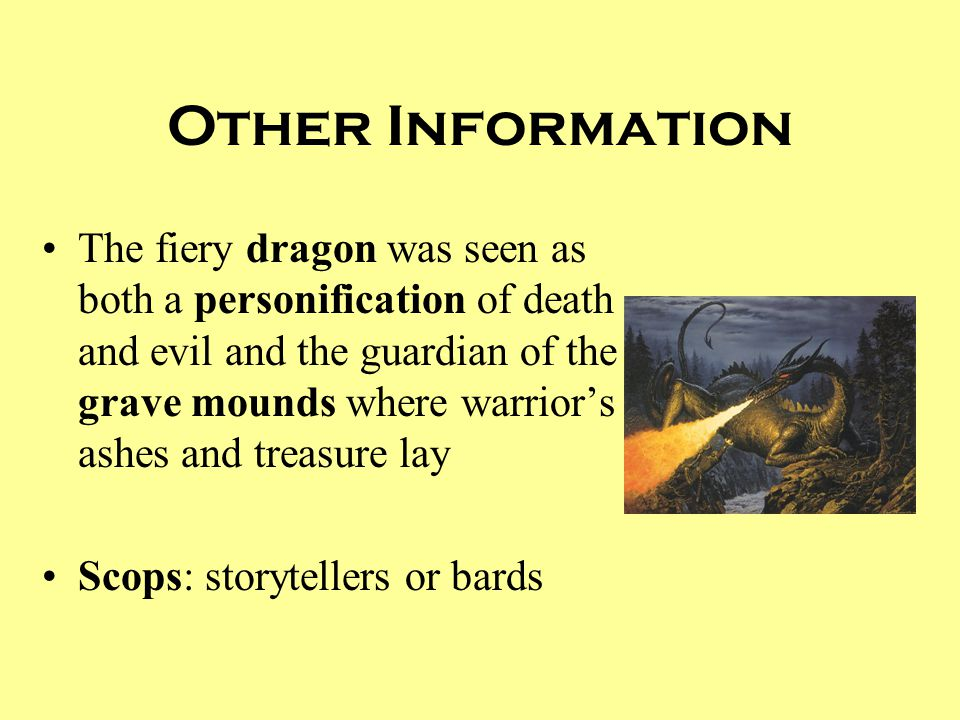 Other Information The fiery dragon was seen as both a personification of death and evil and the guardian of the grave mounds where warrior's ashes and