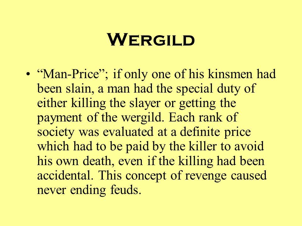 """Wergild """"Man-Price""""; if only one of his kinsmen had been slain, a man had the special duty of either killing the slayer or getting the payment of the"""