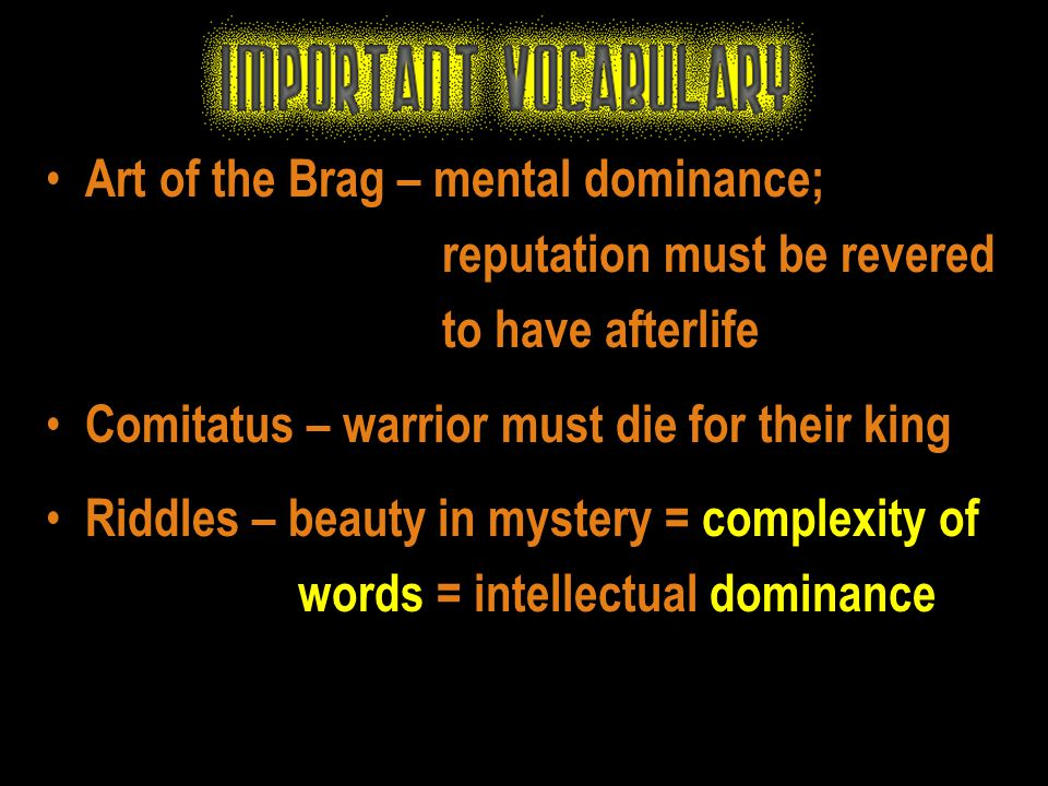 Art of the Brag – mental dominance; reputation must be revered to have afterlife Comitatus – warrior must die for their king Riddles – beauty in myste
