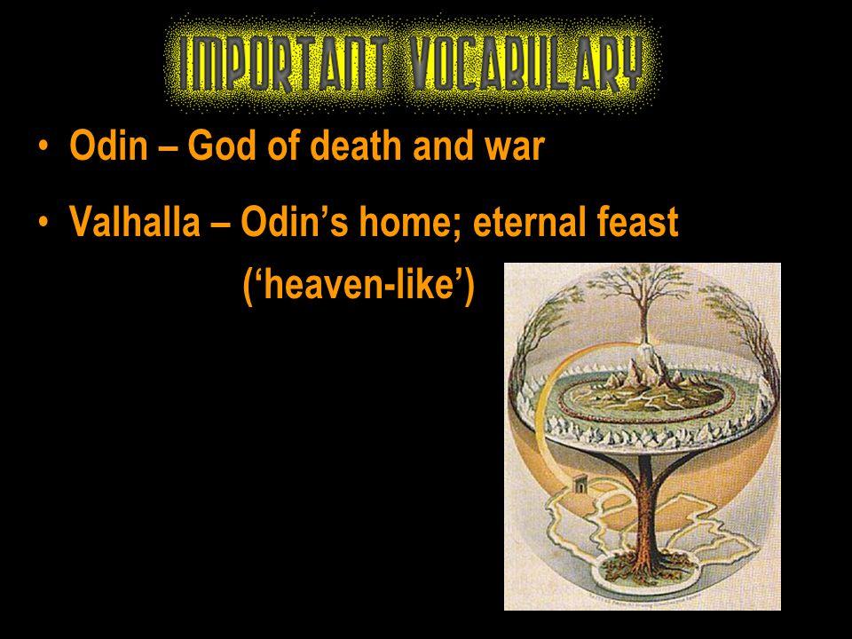 Odin – God of death and war Valhalla – Odin's home; eternal feast ('heaven-like')