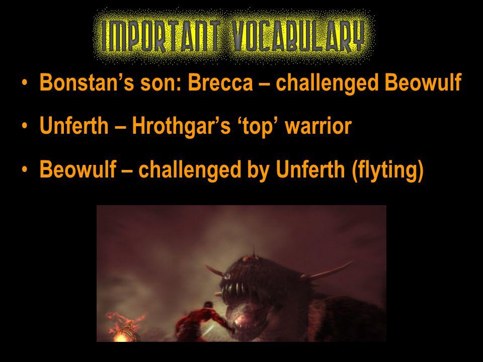 Bonstan's son: Brecca – challenged Beowulf Unferth – Hrothgar's 'top' warrior Beowulf – challenged by Unferth (flyting)