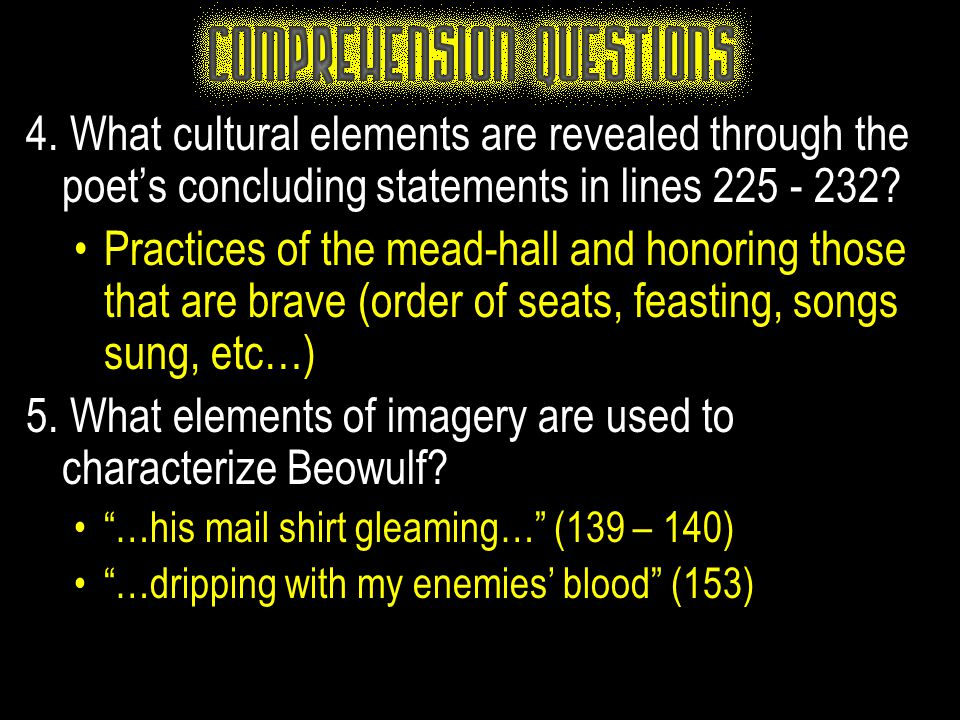 4. What cultural elements are revealed through the poet's concluding statements in lines 225 - 232? Practices of the mead-hall and honoring those that