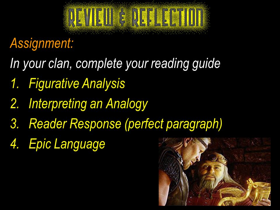 Assignment: In your clan, complete your reading guide 1.Figurative Analysis 2.Interpreting an Analogy 3.Reader Response (perfect paragraph) 4.Epic Lan