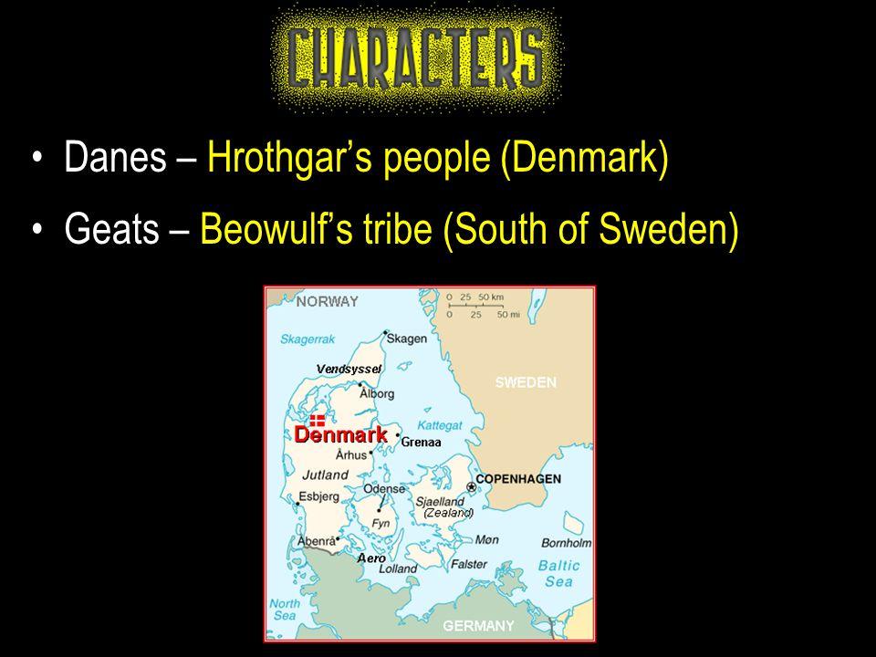 Danes – Hrothgar's people (Denmark) Geats – Beowulf's tribe (South of Sweden)