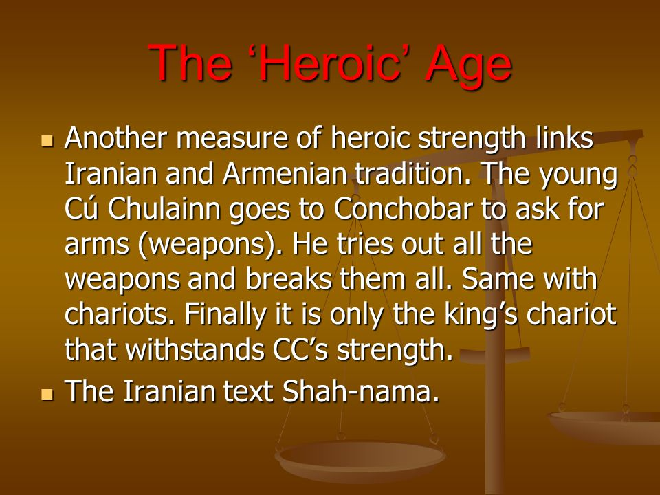 The 'Heroic' Age Another measure of heroic strength links Iranian and Armenian tradition.