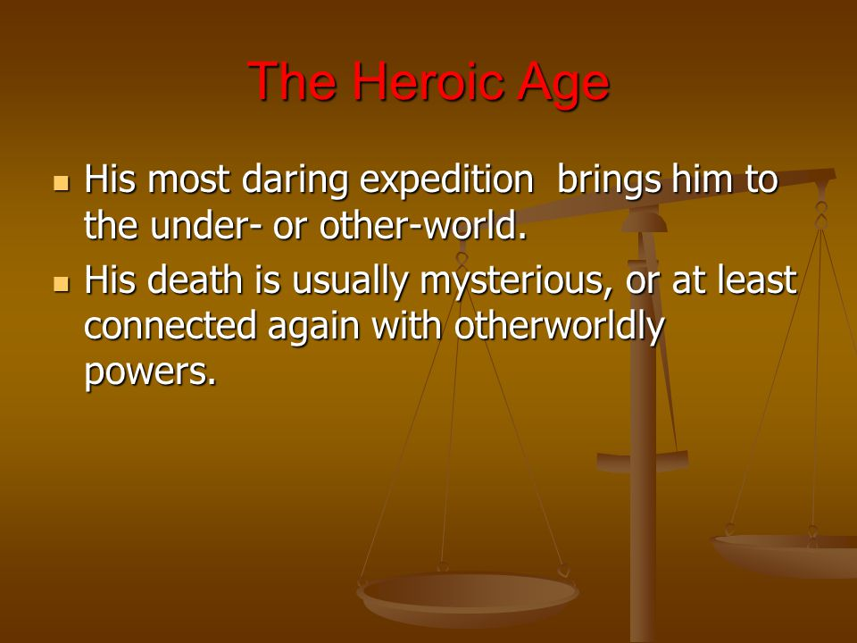 The Heroic Age His most daring expedition brings him to the under- or other-world.