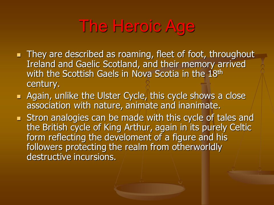 The Heroic Age They are described as roaming, fleet of foot, throughout Ireland and Gaelic Scotland, and their memory arrived with the Scottish Gaels in Nova Scotia in the 18 th century.