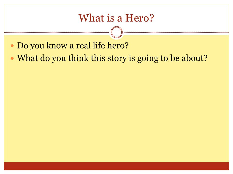 What is a Hero Do you know a real life hero What do you think this story is going to be about