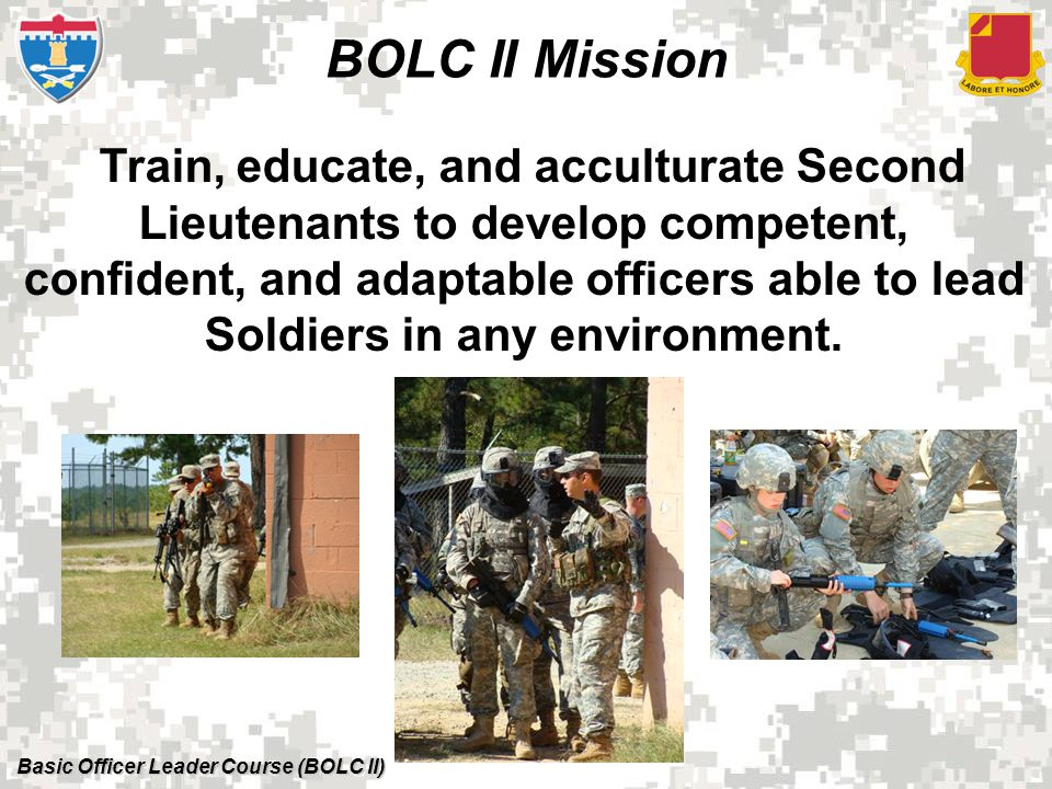 Basic Officer Leader Course (BOLC II) 1) APFT 2) M4 Qualification (Day/Night) w/ CCO & laser 3) Land Navigation (5 of 8 – Day/Night) 4) 10 - Mile Tactical Footmarch 5) Graded Leadership Positions (x2) ICW FTX 6) 4 - Mile Graduation Run Graduation Requirements