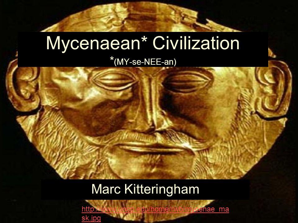 Mycenaean* Civilization * (MY-se-NEE-an) Marc Kitteringham http://www.uncp.edu/home/rwb/mycenae_ma sk.jpg