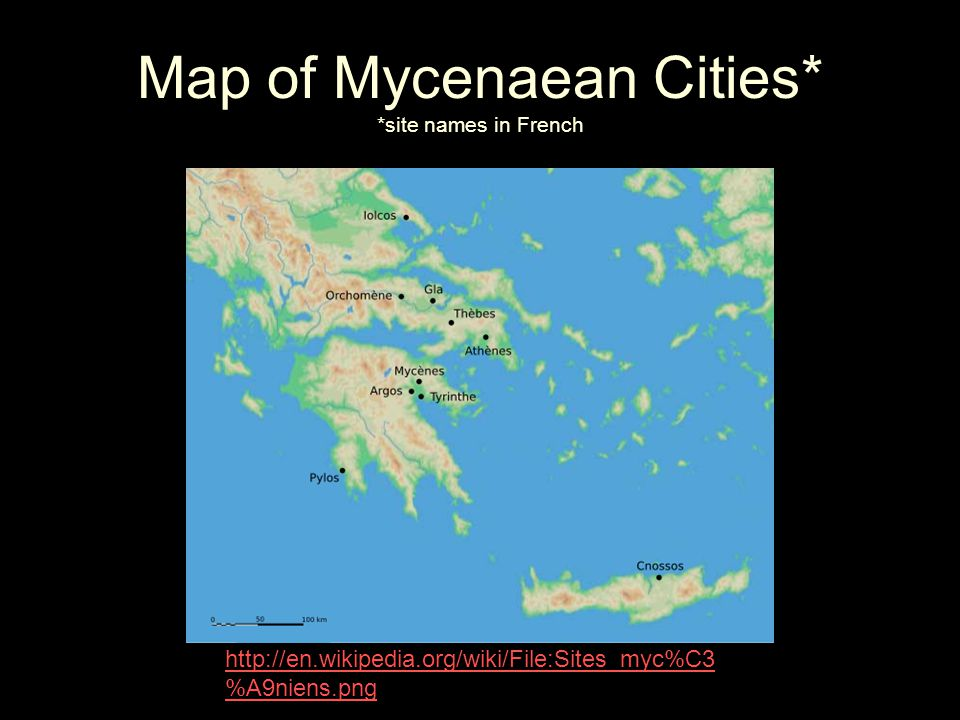 Map of Mycenaean Cities* *site names in French http://en.wikipedia.org/wiki/File:Sites_myc%C3 %A9niens.png