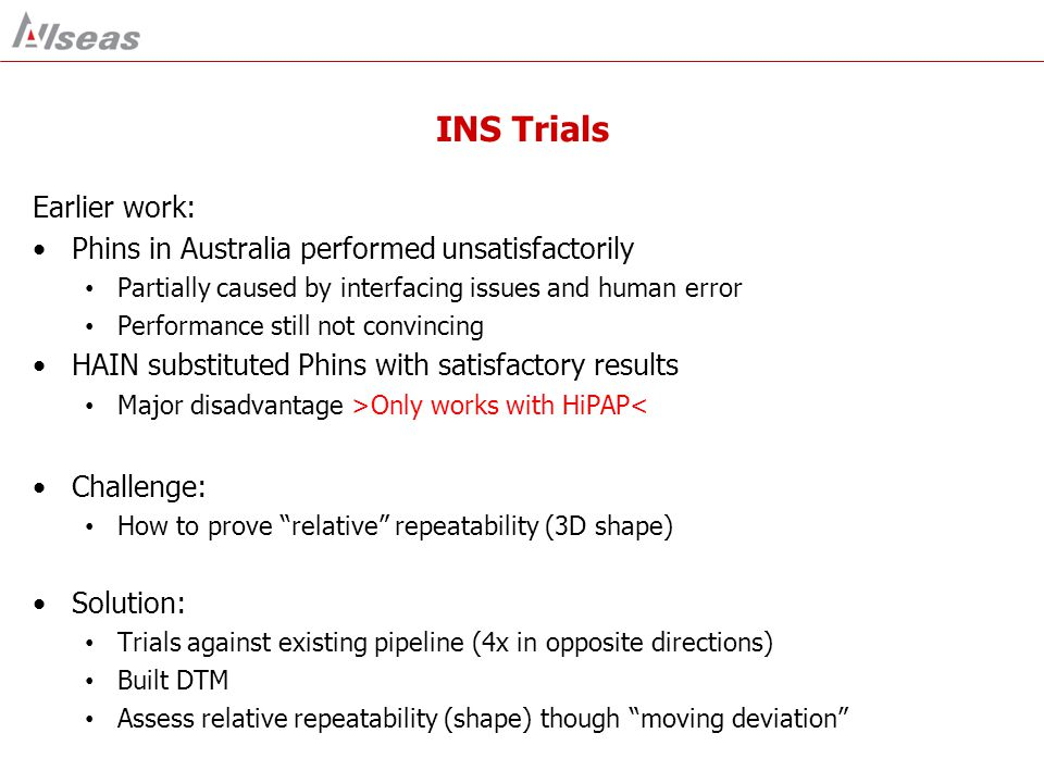 INS Trials Earlier work: Phins in Australia performed unsatisfactorily Partially caused by interfacing issues and human error Performance still not co