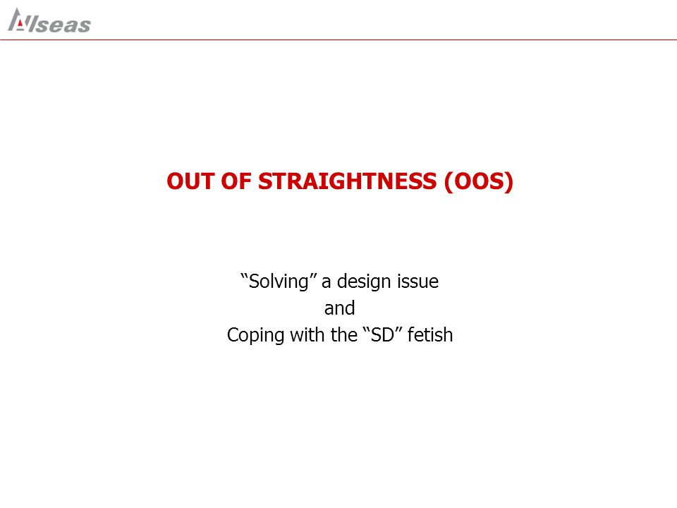 OUT OF STRAIGHTNESS (OOS) Solving a design issue and Coping with the SD fetish