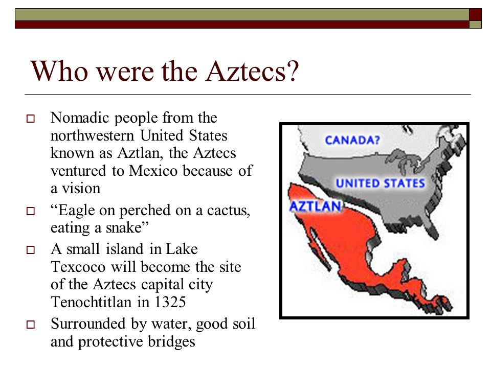 """Who were the Aztecs?  Nomadic people from the northwestern United States known as Aztlan, the Aztecs ventured to Mexico because of a vision  """"Eagle"""