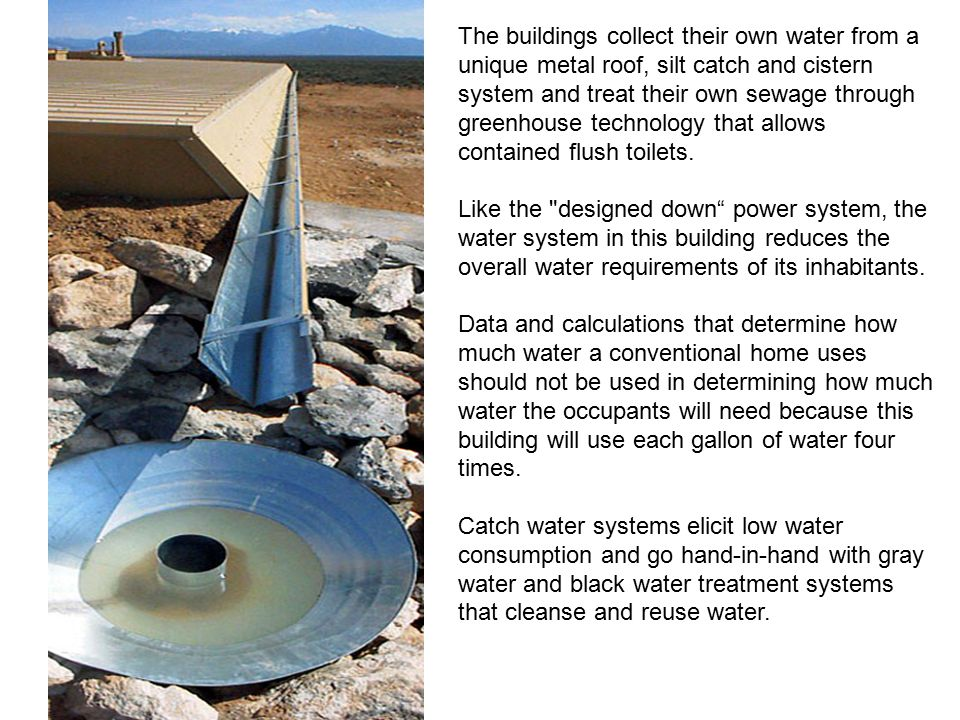 The buildings collect their own water from a unique metal roof, silt catch and cistern system and treat their own sewage through greenhouse technology