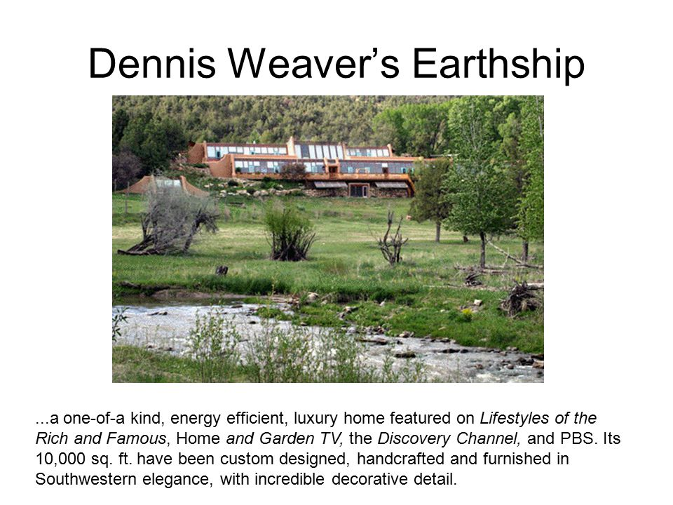 Dennis Weaver's Earthship...a one-of-a kind, energy efficient, luxury home featured on Lifestyles of the Rich and Famous, Home and Garden TV, the Disc