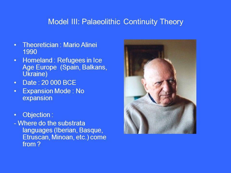 Model III: Palaeolithic Continuity Theory Theoretician : Mario Alinei 1990 Homeland : Refugees in Ice Age Europe (Spain, Balkans, Ukraine) Date : 20 0