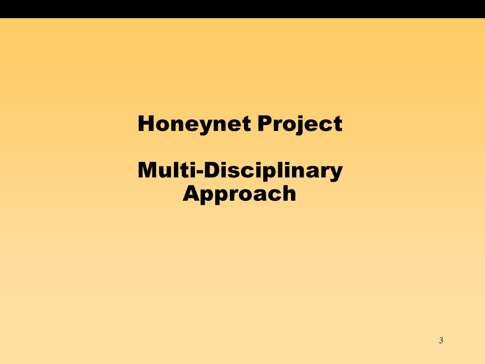 3 Honeynet Project Multi-Disciplinary Approach