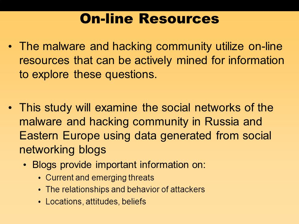 On-line Resources The malware and hacking community utilize on-line resources that can be actively mined for information to explore these questions. T