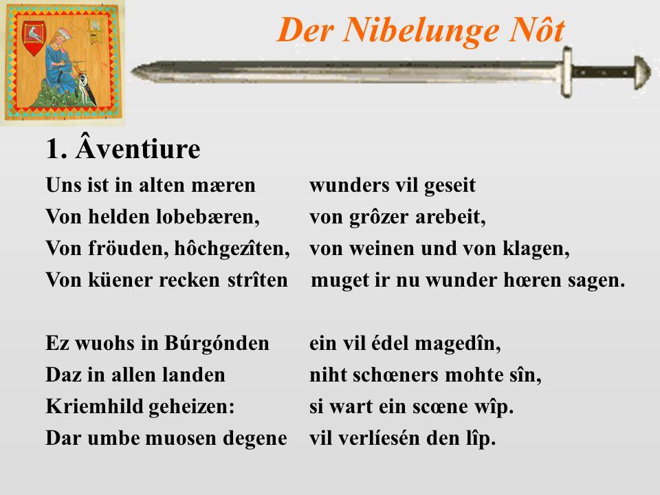 Der Nibelunge Nôt The verse form is unique in medieval German epics – Nibelungenstrophe.