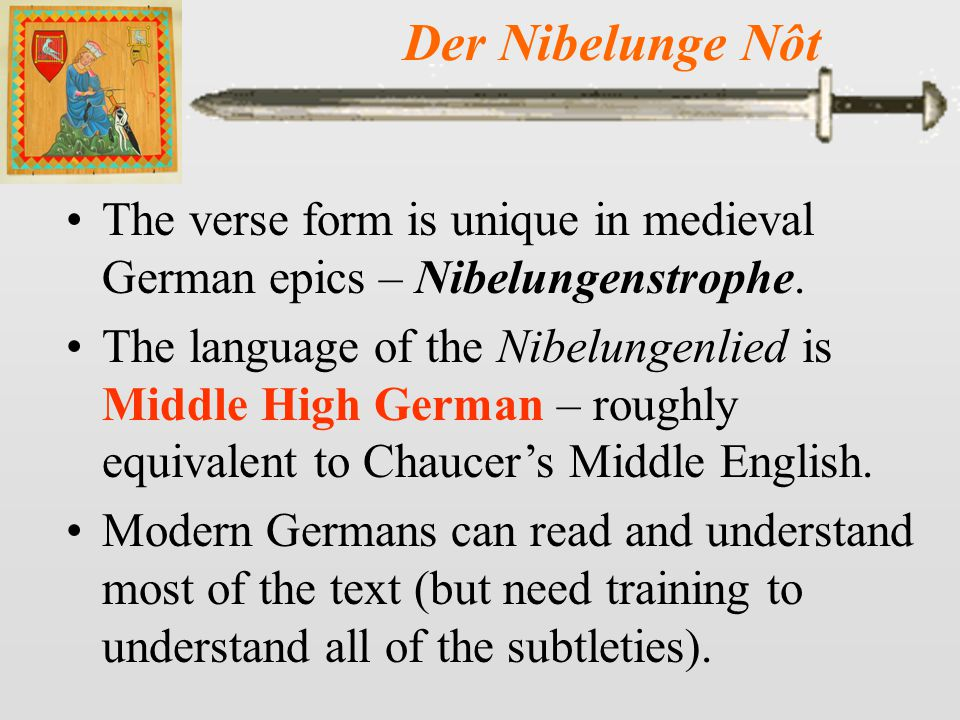 Der Nibelunge Nôt The Nibelungenlied contains Christian elements and does not retain the mythological background of the Volsunga saga.