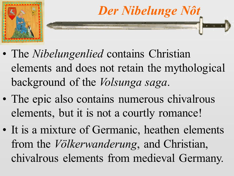 Der Nibelunge Nôt The Nibelungenlied has two parts, roughly equal in length: 1.Siegfried's wooing of Kriemhild and Gunther's winning of Brunhild, culminating in Siegfried's murder.