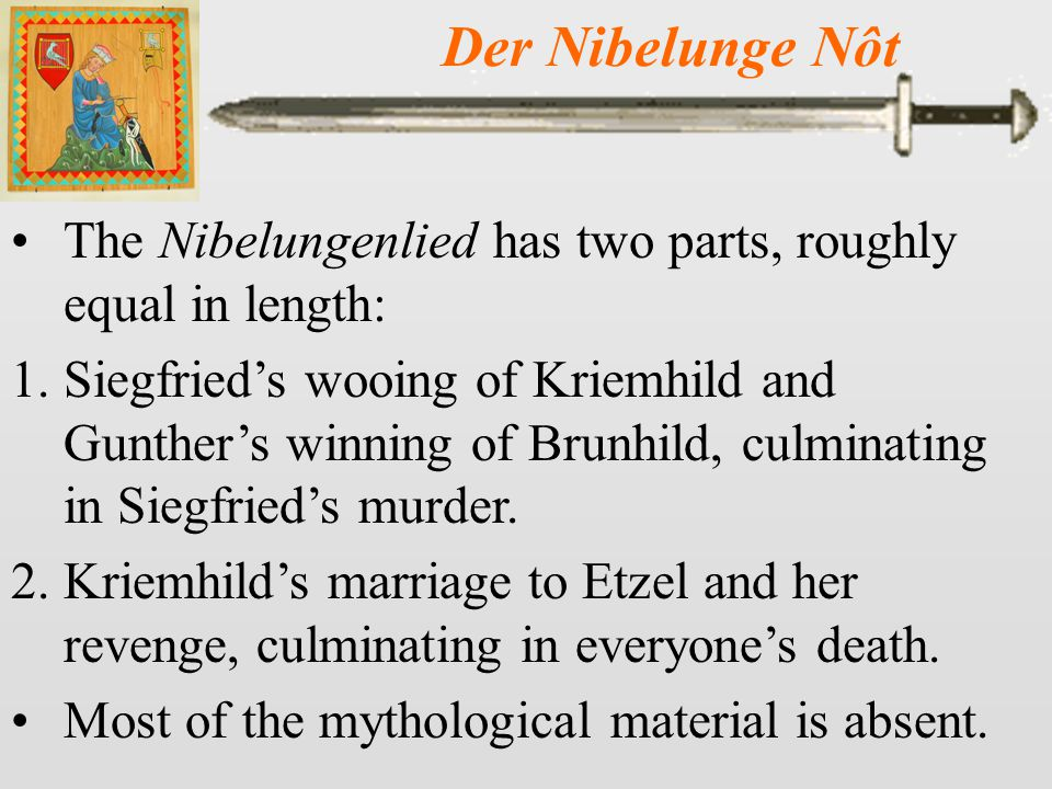 Der Nibelunge Nôt 11-12 Siegfried and Kriemhild rule in peace and prosperity for 10 years – she has a son whom they name Gunther.