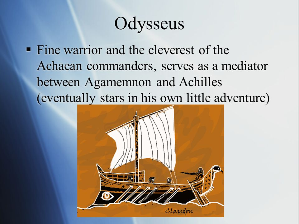Patroclus  Achilles' beloved friend, companion, and advisor, dons Achilles' armor in an attempt to hold the Trojans back, his death leads to Achilles' ultimate rage.